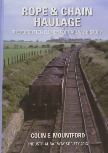 Rope & Chain Haulage - The Forgotten Element of Railway History, by Colin E. Mountford